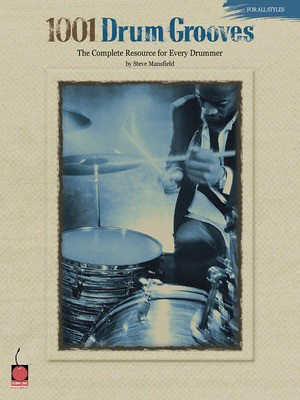 1001 Drum Grooves - The Complete Resource for Every Drummer - Steve Mansfield - Steve Mansfield Cherry Lane Music